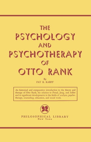 The Psychology and Psychotherapy of Otto Rank by Fay B. Karpf