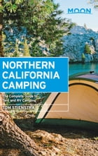 Moon Northern California Camping: The Complete Guide to Tent and RV Camping by Tom Stienstra