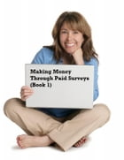 Making Money Through Paid Surveys (Book 1) by V.T.
