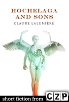 Hochelaga and Sons: Short Story by Claude Lalumiere