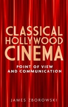 Classical Hollywood Cinema: Point of view and communication by James Zborowski