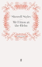 Mr Fitton at the Helm: Mr Fitton 9 by Lt. Commander Showell Styles F.R.G.S.