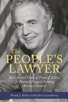The People's Lawyer: The Life and Times of Frank J. Kelley, the Nation's Longest-Serving Attorney…