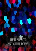 Three Sunsets And Other Poems: WITH TWELVE FAIRY-FANCIES BY E. GERTRUDE THOMSON by Lewis Carroll