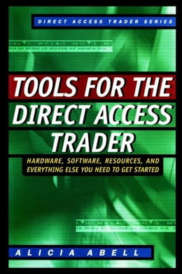 Book Tools for the Direct Access Trader: Hardware, Software, Resources, and Everything Else You Need to… by Abell, Alicia