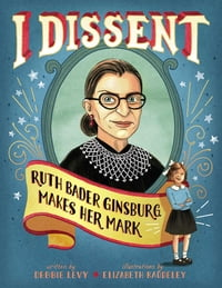 I Dissent: Ruth Bader Ginsburg Makes Her Mark (With Audio Recording)