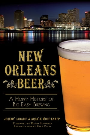 New Orleans Beer A Hoppy History of Big Easy Brewing