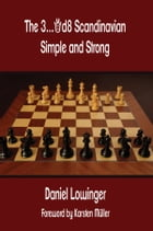 The 3...Qd8 Scandinavian: Simple and Strong by Daniel Lowinger