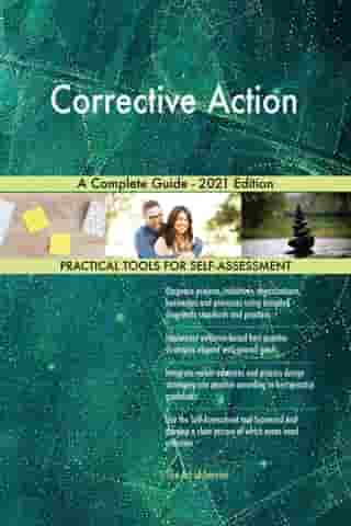 Corrective Action A Complete Guide - 2021 Edition by Gerardus Blokdyk