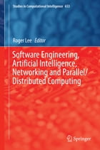 Software Engineering, Artificial Intelligence, Networking and Parallel/Distributed Computing by Roger Lee