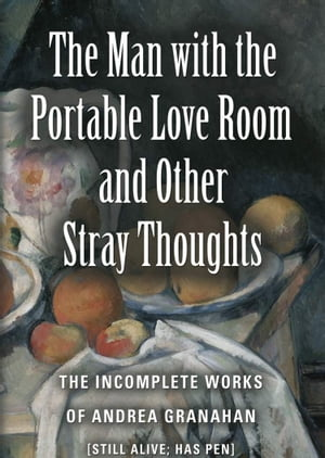 The Man with the Portable Love Room and Other Stray Thoughts