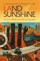Land of Sunshine: An Environmental History of Metropolitan Los Angeles by William Deverell