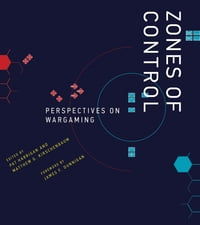 Zones of Control: Perspectives on Wargaming