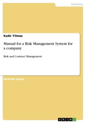 Manual for a Risk Management System for a company: Risk and Contract Management by Kadir Yilmaz