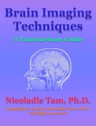 Brain Imaging Techniques: A Tutorial Study Guide by Nicoladie Tam, Ph.D.