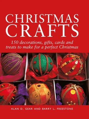 Christmas Crafts: 200 Decorations, Gifts and Candies to Create for a Perfect Christmas by Alan D. Gear