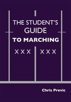 The Student's Guide to Marching by Christopher Previc