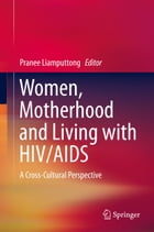 Women, Motherhood and Living with HIV/AIDS: A Cross-Cultural Perspective