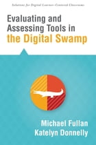 Evaluating and Assessing Tools in the Digital Swamp by Michael Fullan