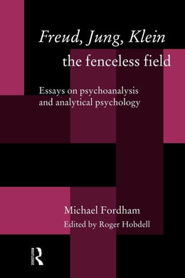 Book Freud, Jung, Klein - The Fenceless Field by Fordham, Michael