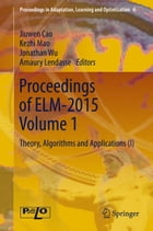 Proceedings of ELM-2015 Volume 1: Theory, Algorithms and Applications (I) by Jiuwen Cao