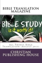 BIBLE TRANSLATION MAGAZINE: All Things Bible Translation (August 2013) by Edward D. Andrews