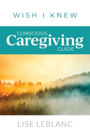 Conscious Caregiving Guide: Caregiving Starts Here