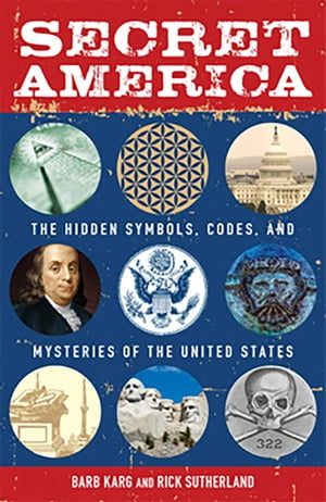 Secret America The Hidden Symbols,  Codes and Mysteries of the United States