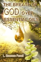 The Breath of God Over Essential Oils 2016 by Emerson Ferrell