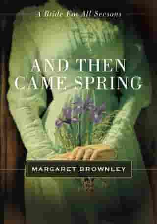 And Then Came Spring: A Bride for All Seasons Novella by Margaret Brownley