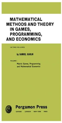 Mathematical Methods and Theory in Games, Programming, and Economics: Matrix Games, Programming…