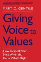 Giving Voice to Values: How to Speak Your Mind When You Know What's Right de Mary C. Gentile