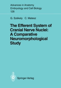 The Efferent System of Cranial Nerve Nuclei: A Comparative Neuromorphological Study