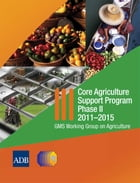 Core Agriculture Support Program Phase II: 2011-2015 by Asian Development Bank