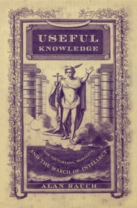 Useful Knowledge: The Victorians, Morality, and the March of Intellect