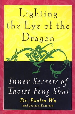 Lighting the Eye of the Dragon Inner Secrets of Taoist Feng Shui
