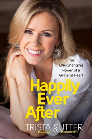 Happily Ever After The Life-Changing Power of a Grateful Heart