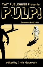 Twit Publishing Presents: Pulp! Summer/Fall 2011 by Chris Gabrysch