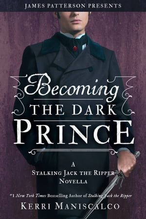 Becoming the Dark Prince: A Stalking Jack the Ripper Novella by Kerri Maniscalco