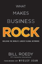What Makes Business Rock, Enhanced Edition: Building the World's Largest Global Networks