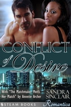"""Conflict of Desire (with """"The Matchmaker Meets Her Match"""") - A Sensual Bundle of 2 Sexy Erotic Romance Novelettes featuring BWWM & Billionaires from Steam Books by Sandra Sinclair"""