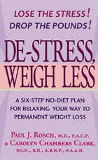 De-Stress, Weigh Less: A Six-Step No-Diet Plan For Relaxing Your Way To Permanent Weight Loss