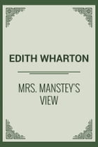 Mrs. Manstey's View by Edith Wharton