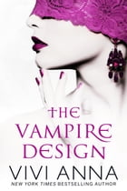 The Vampire Design (Part One): Billionaires After Dark: The Vampire Design, #1 by Vivi Anna