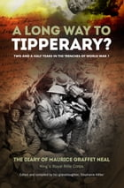 A Long Way to Tipperary?: Bombs, bullets and bravery in the trenches of World War 1 by Maurice Graffet Neal