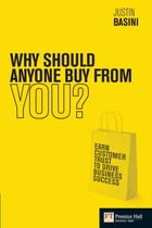 Why Should Anyone Buy from You?: Earn customer trust to drive business success by Justin Basini