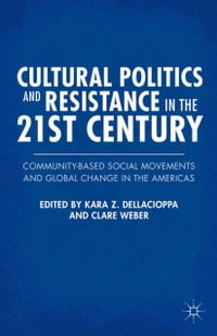 Cultural Politics and Resistance in the 21st Century: Community-Based Social Movements and Global…