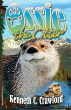 Ossie the Otter by Kenneth C. Crawford