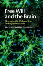 Free Will and the Brain: Neuroscientific, Philosophical, and Legal Perspectives