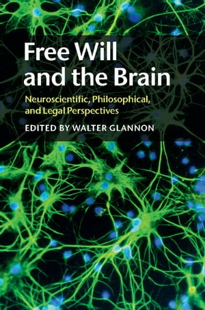 Free Will and the Brain Neuroscientific,  Philosophical,  and Legal Perspectives